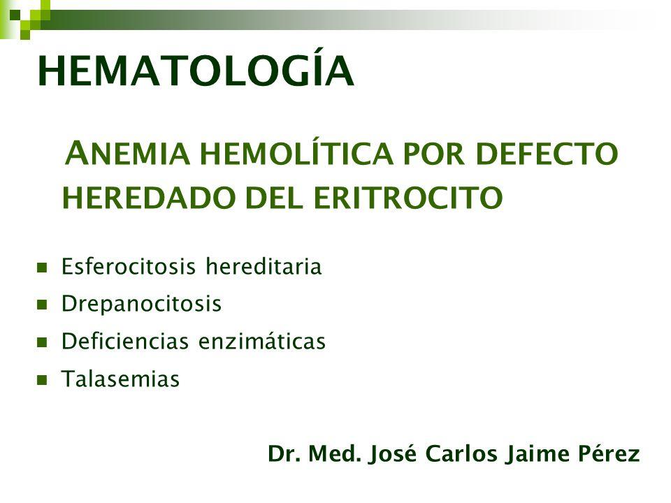 HEMATOLOGÍA ANEMIA HEMOLÍTICA POR DEFECTO HEREDADO DEL ERITROCITO
