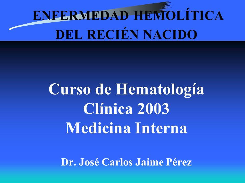 ENFERMEDAD HEMOLÍTICA DEL RECIÉN NACIDO Curso de Hematología Clínica 2003 Medicina Interna Dr.