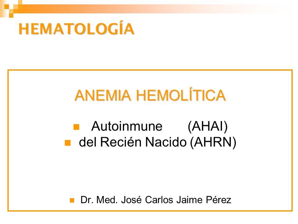HEMATOLOGÍA ANEMIA HEMOLÍTICA Autoinmune (AHAI)