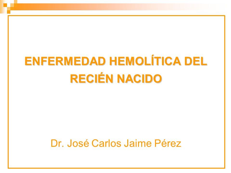 ENFERMEDAD HEMOLÍTICA DEL RECIÉN NACIDO Dr. José Carlos Jaime Pérez