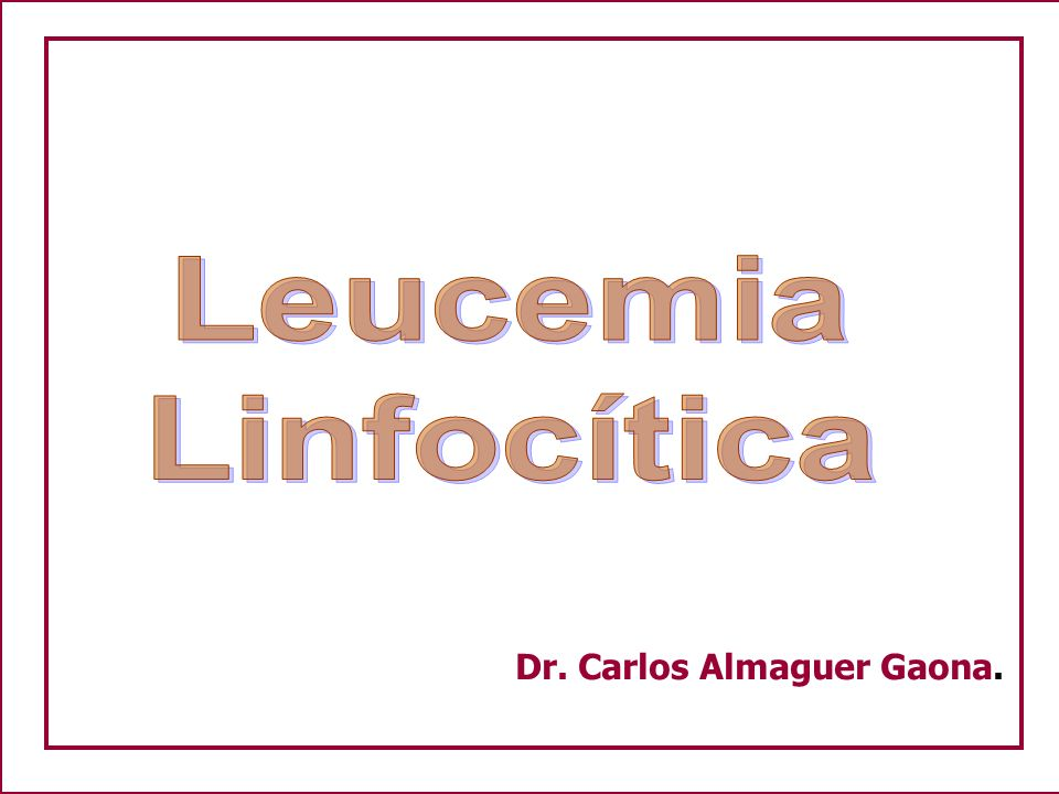Leucemia Linfocítica Dr. Carlos Almaguer Gaona.