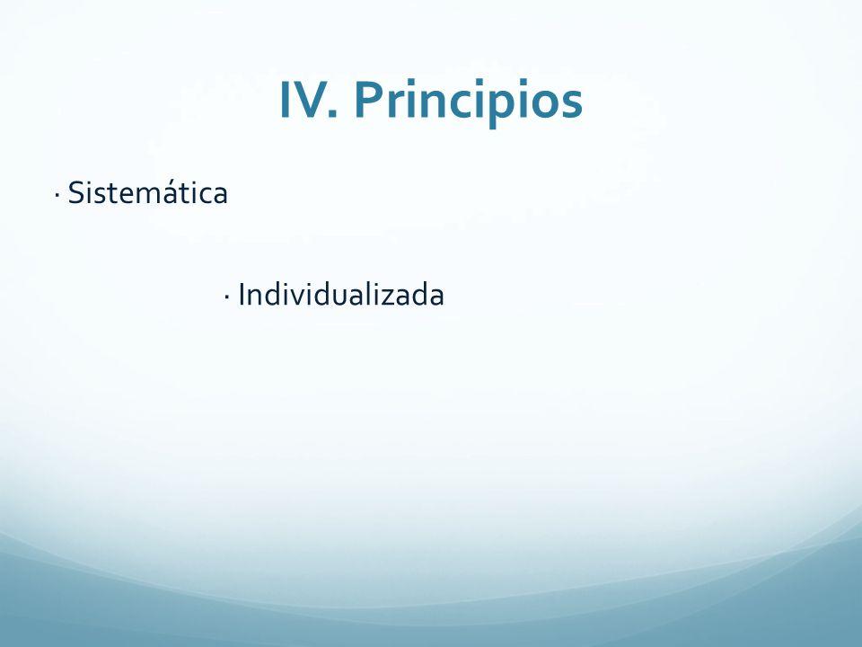IV. Principios · Sistemática · Individualizada