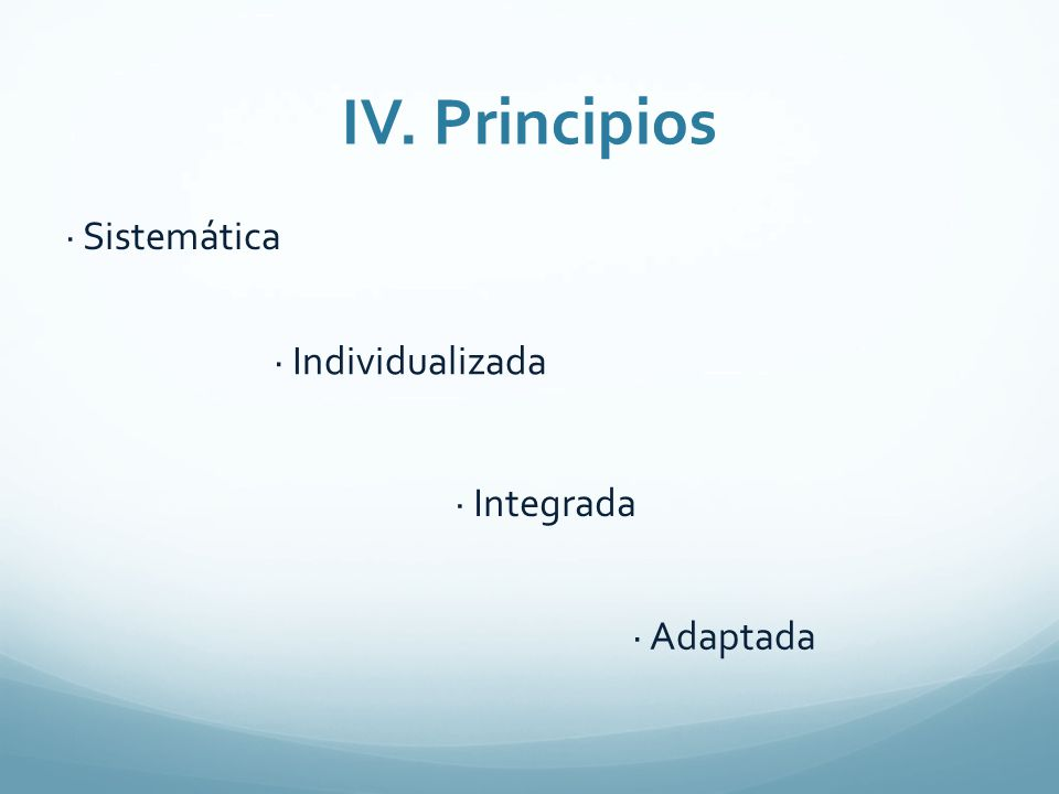 IV. Principios · Sistemática · Individualizada · Integrada · Adaptada