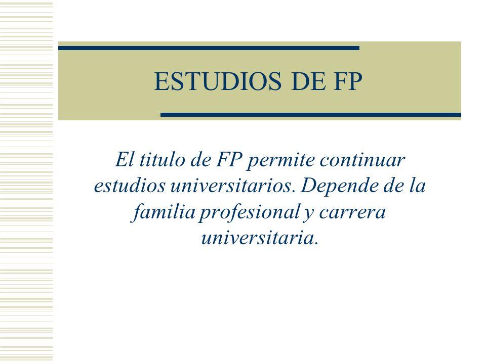 ESTUDIOS DE FP El titulo de FP permite continuar estudios universitarios.