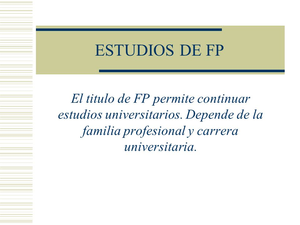 ESTUDIOS DE FPEl titulo de FP permite continuar estudios universitarios.