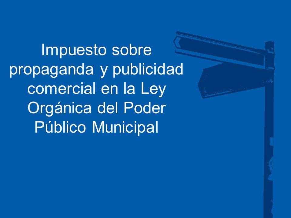 Impuesto sobre propaganda y publicidad comercial en la Ley Orgánica del Poder Público Municipal