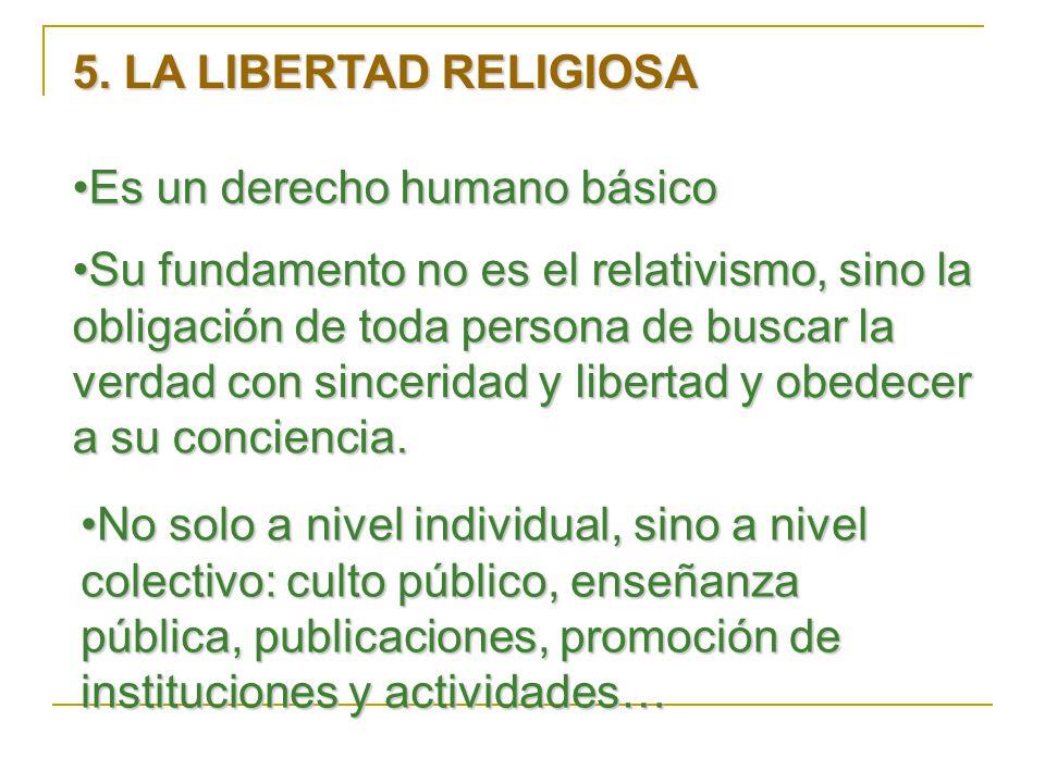 5. LA LIBERTAD RELIGIOSA Es un derecho humano básico.