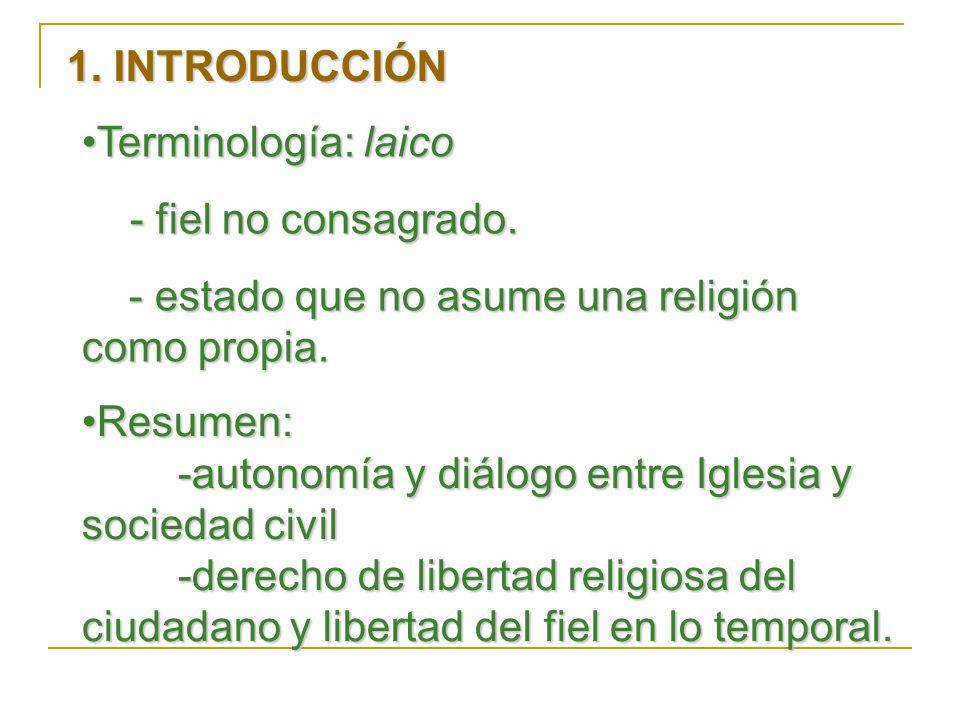 1. INTRODUCCIÓN Terminología: laico. - fiel no consagrado. - estado que no asume una religión como propia.