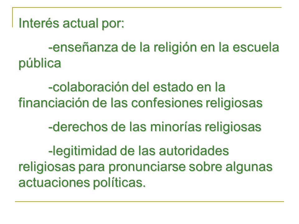 Interés actual por: -enseñanza de la religión en la escuela pública. -colaboración del estado en la financiación de las confesiones religiosas.