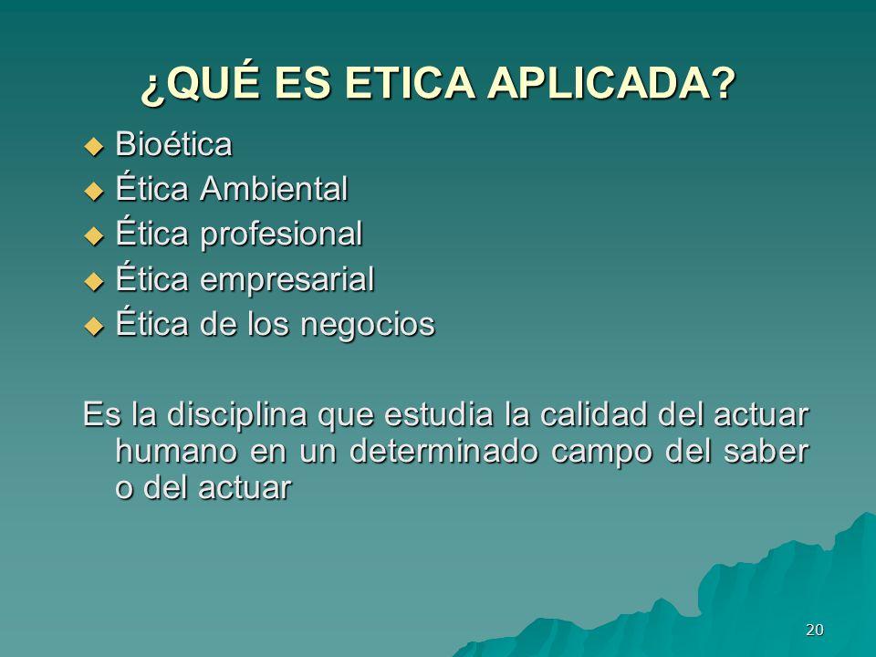 ¿QUÉ ES ETICA APLICADA Bioética Ética Ambiental Ética profesional