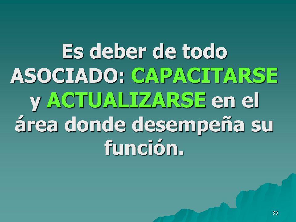 Es deber de todo ASOCIADO: CAPACITARSE y ACTUALIZARSE en el área donde desempeña su función.