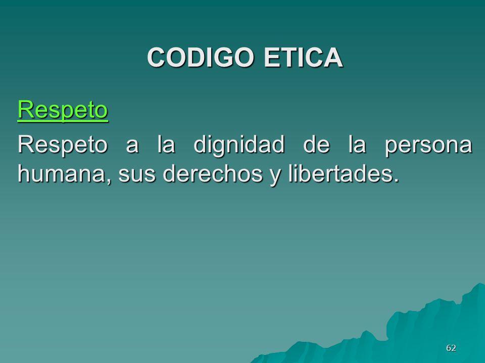 CODIGO ETICA Respeto Respeto a la dignidad de la persona humana, sus derechos y libertades.