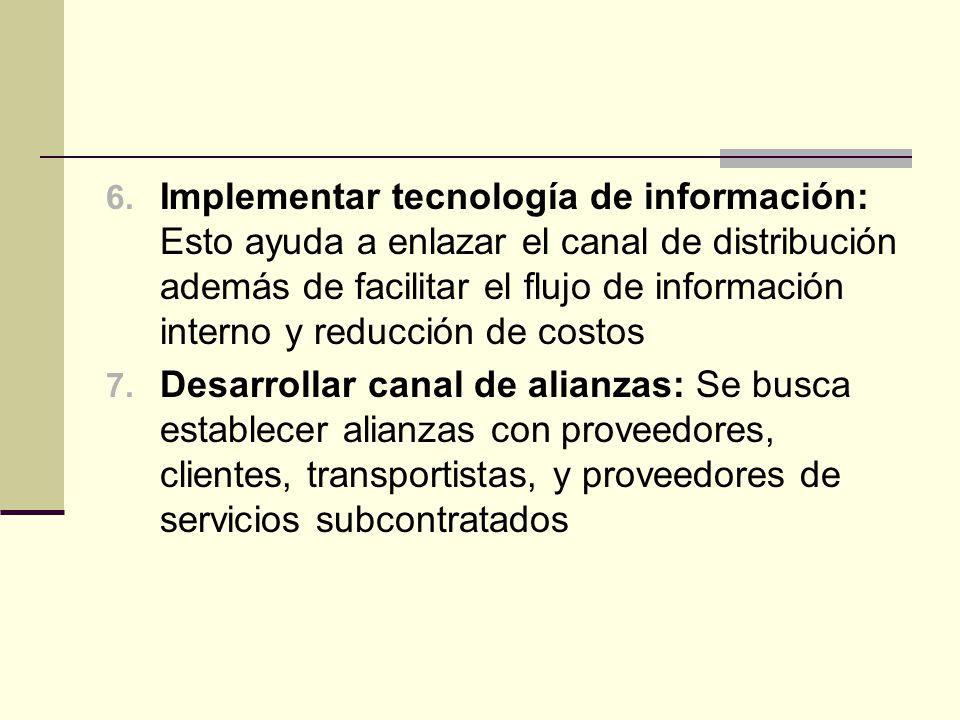 Implementar tecnología de información: Esto ayuda a enlazar el canal de distribución además de facilitar el flujo de información interno y reducción de costos