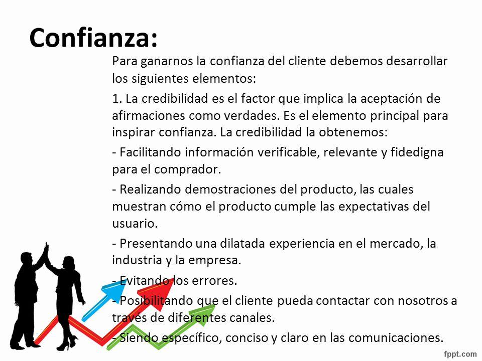 Confianza: Para ganarnos la confianza del cliente debemos desarrollar los siguientes elementos: