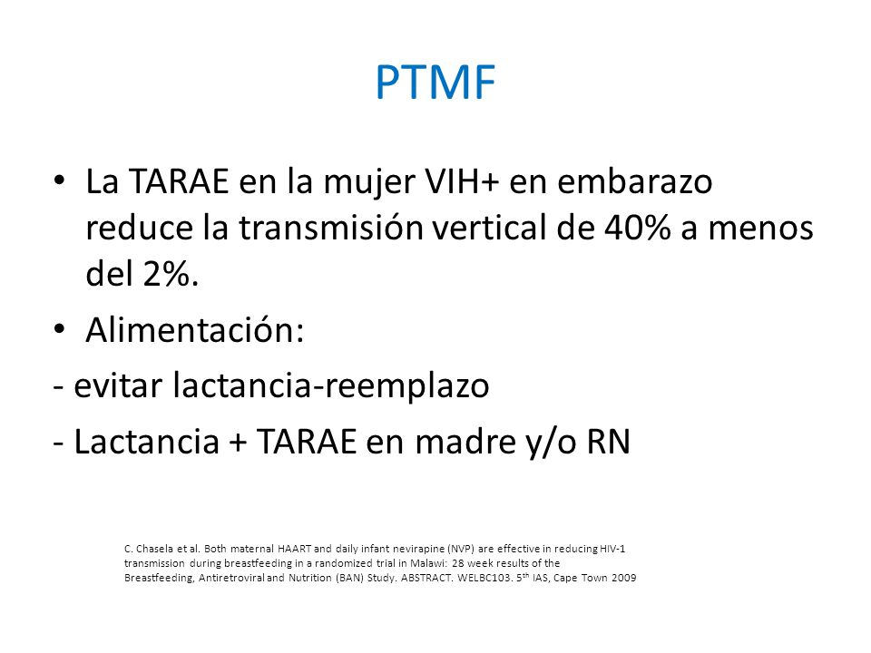 PTMF La TARAE en la mujer VIH+ en embarazo reduce la transmisión vertical de 40% a menos del 2%. Alimentación: