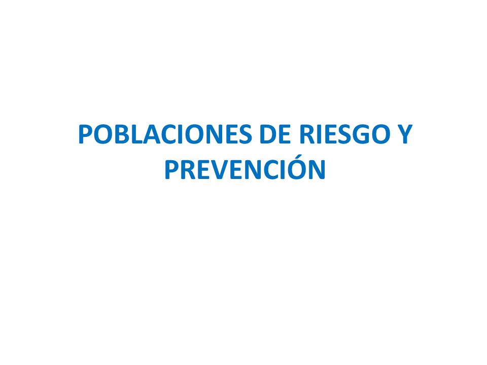 POBLACIONES DE RIESGO Y PREVENCIÓN