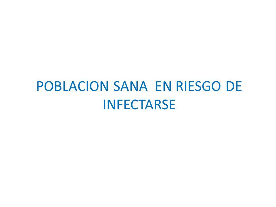 POBLACION SANA EN RIESGO DE INFECTARSE