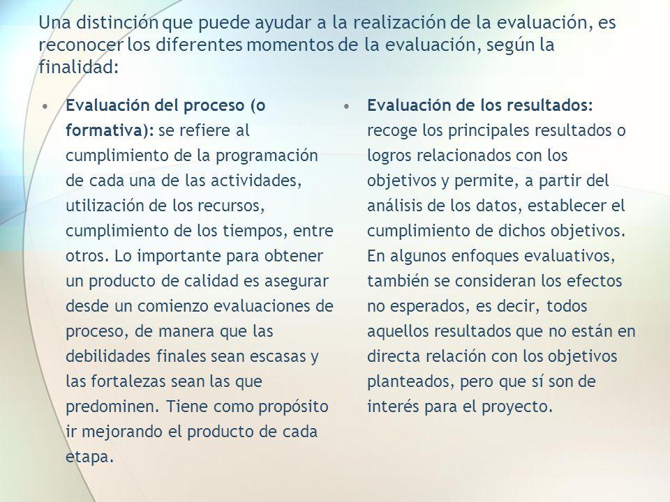 Una distinción que puede ayudar a la realización de la evaluación, es reconocer los diferentes momentos de la evaluación, según la finalidad: