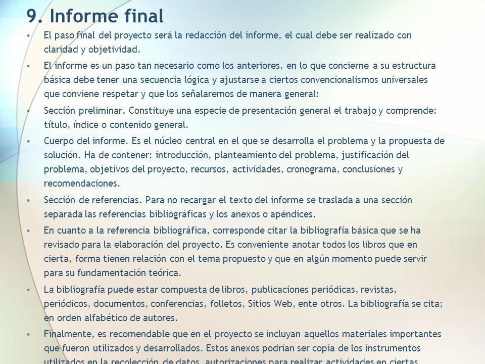 9. Informe final El paso final del proyecto será la redacción del informe, el cual debe ser realizado con claridad y objetividad.