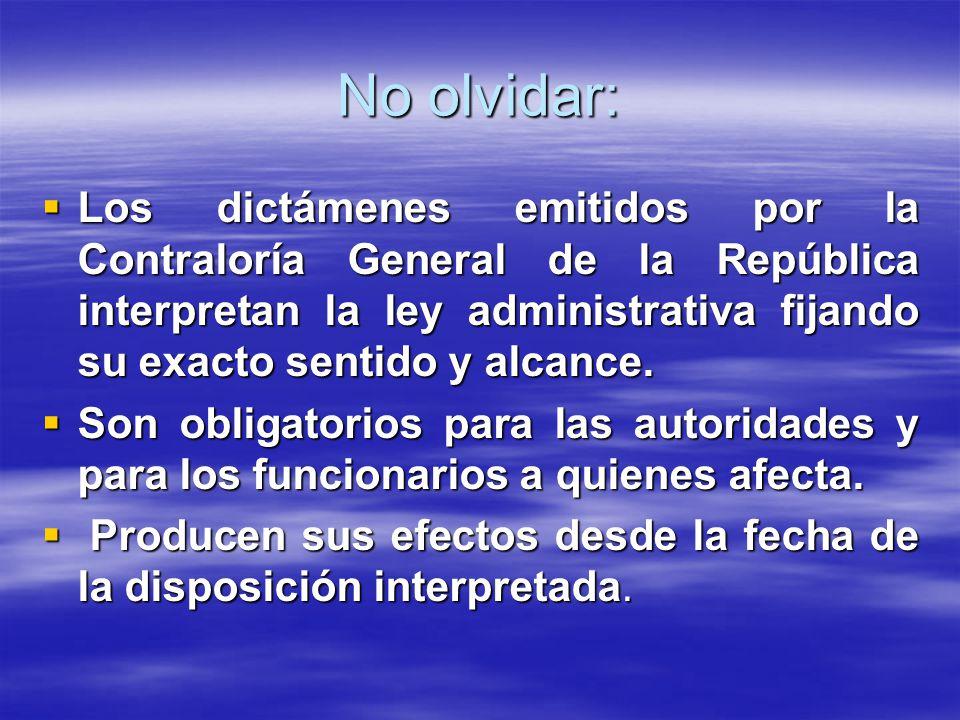 No olvidar: Los dictámenes emitidos por la Contraloría General de la República interpretan la ley administrativa fijando su exacto sentido y alcance.