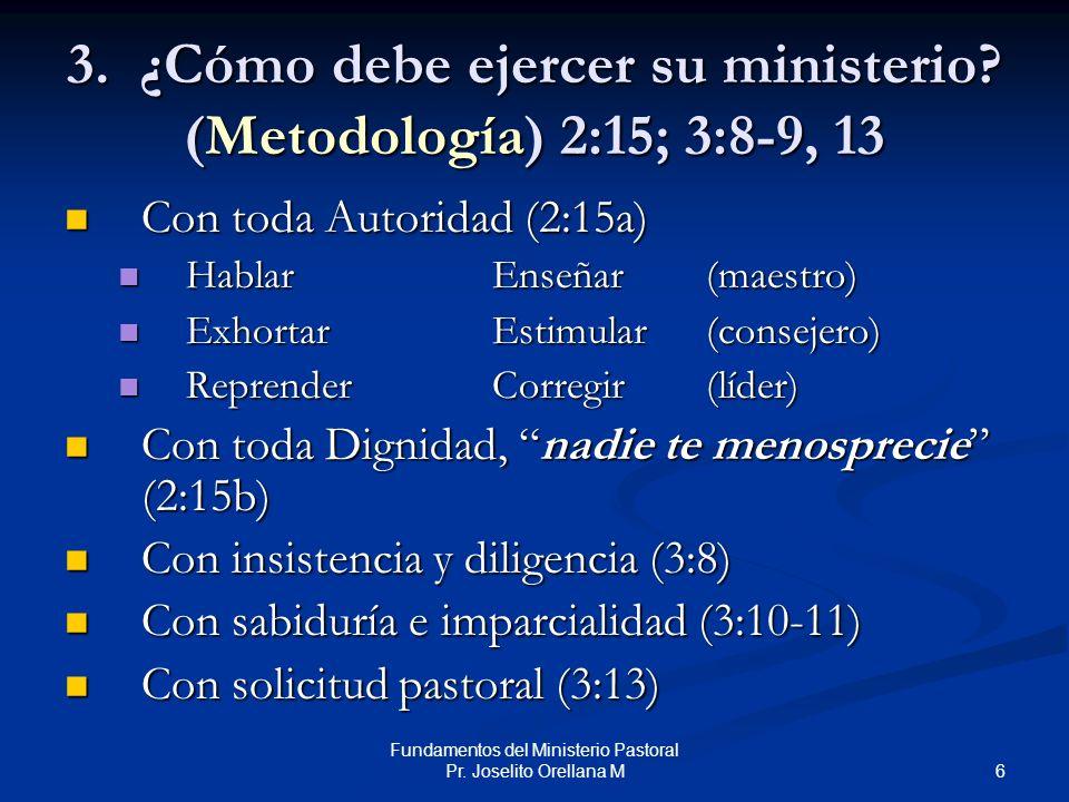 3. ¿Cómo debe ejercer su ministerio (Metodología) 2:15; 3:8-9, 13