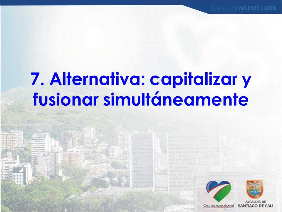 7. Alternativa: capitalizar y fusionar simultáneamente