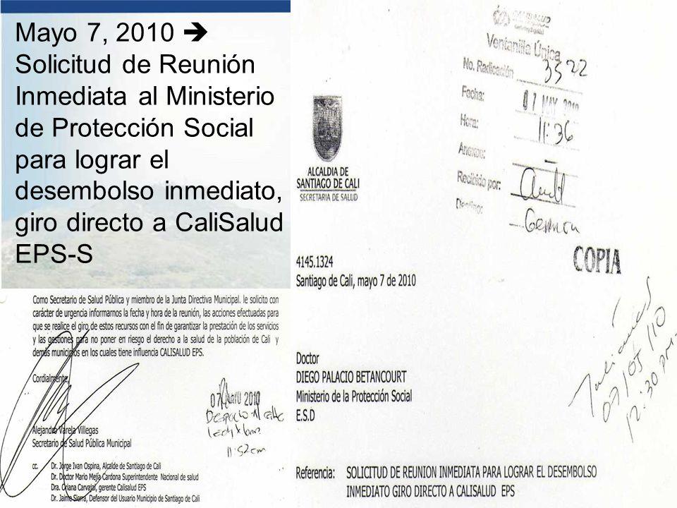 Mayo 7, 2010  Solicitud de Reunión Inmediata al Ministerio de Protección Social para lograr el desembolso inmediato, giro directo a CaliSalud EPS-S