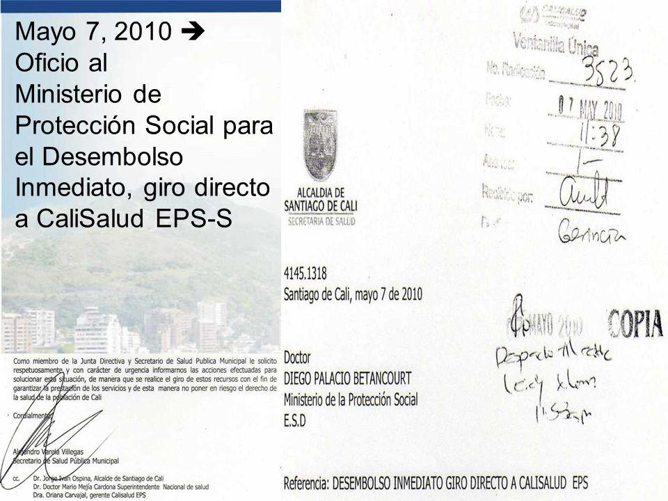 Mayo 7, 2010  Oficio al Ministerio de Protección Social para el Desembolso Inmediato, giro directo a CaliSalud EPS-S