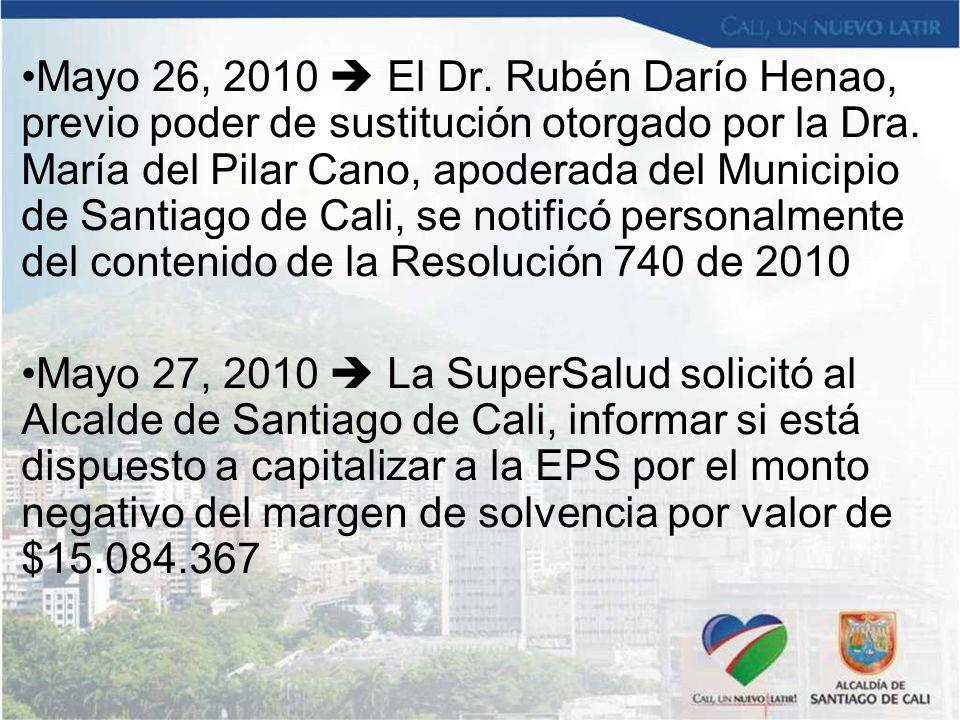 Mayo 26, 2010  El Dr. Rubén Darío Henao, previo poder de sustitución otorgado por la Dra. María del Pilar Cano, apoderada del Municipio de Santiago de Cali, se notificó personalmente del contenido de la Resolución 740 de 2010