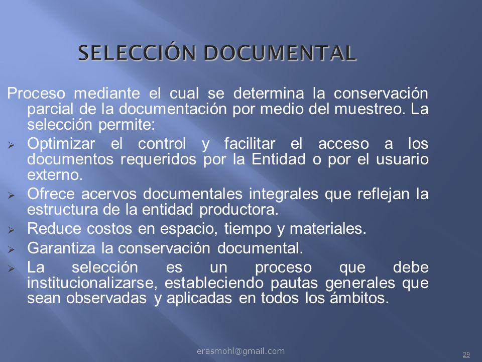 SELECCIÓN DOCUMENTAL Proceso mediante el cual se determina la conservación parcial de la documentación por medio del muestreo. La selección permite: