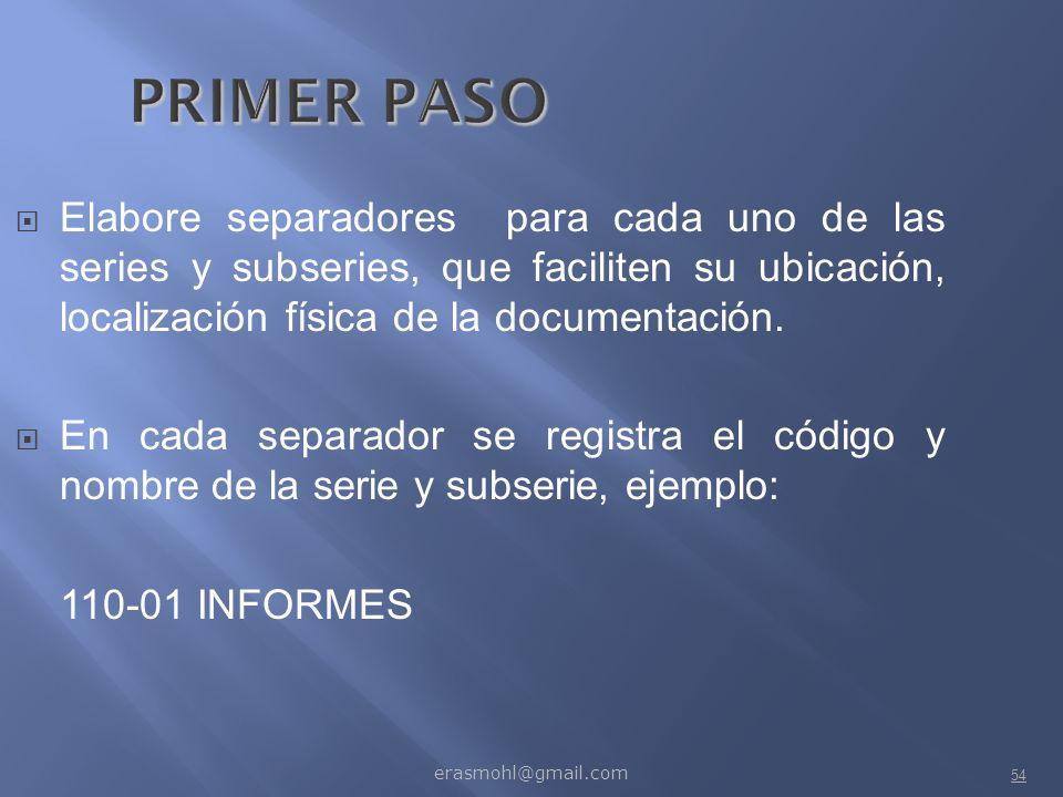 PRIMER PASO Elabore separadores para cada uno de las series y subseries, que faciliten su ubicación, localización física de la documentación.