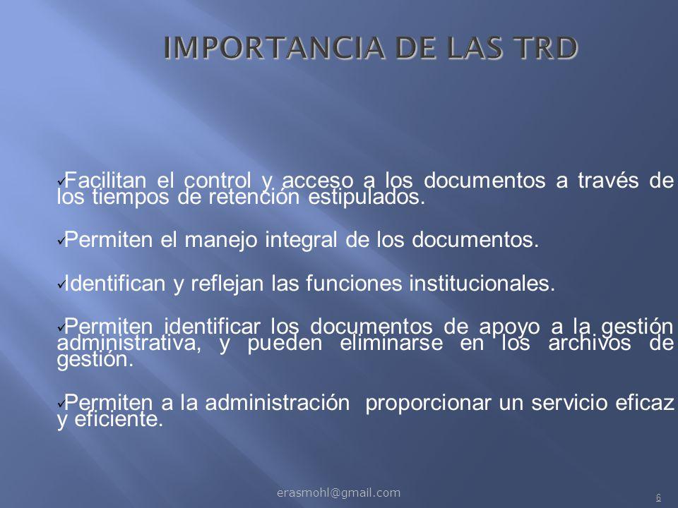 IMPORTANCIA DE LAS TRD Facilitan el control y acceso a los documentos a través de los tiempos de retención estipulados.