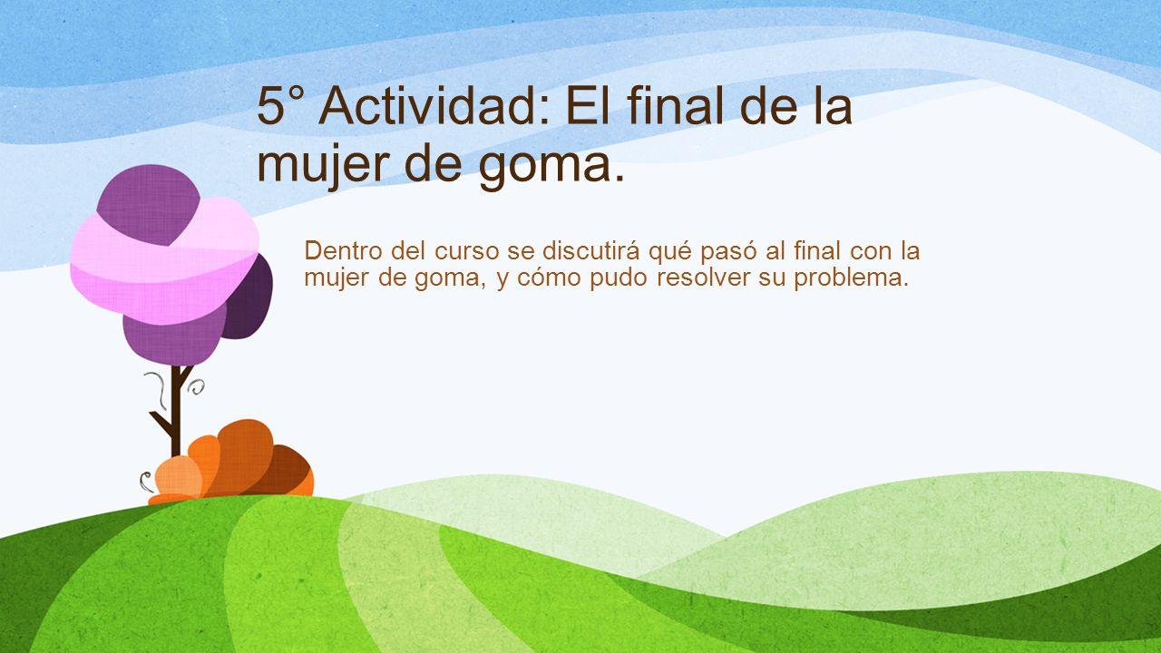 5° Actividad: El final de la mujer de goma.