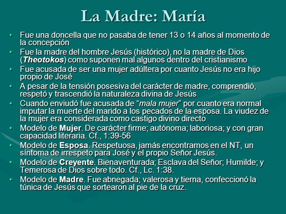 La Madre: María Fue una doncella que no pasaba de tener 13 o 14 años al momento de la concepción.