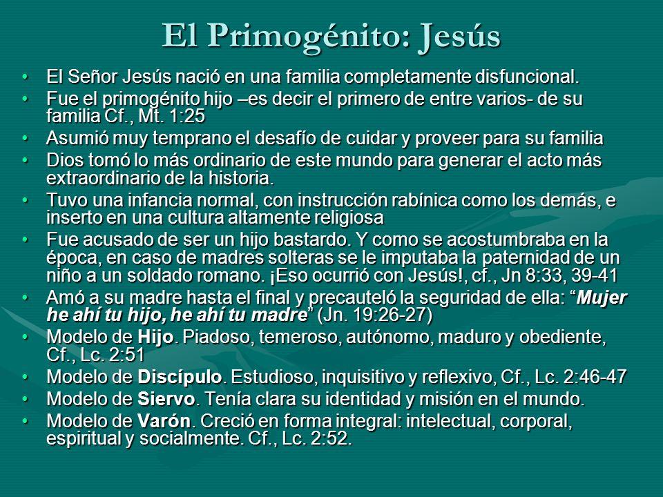 El Primogénito: Jesús El Señor Jesús nació en una familia completamente disfuncional.
