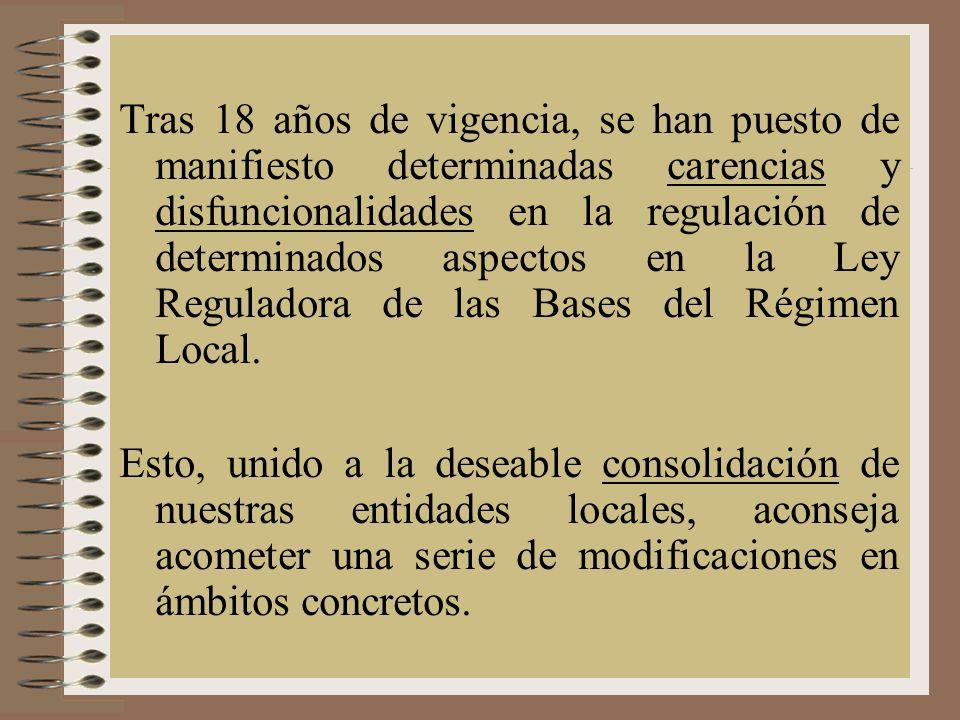 Tras 18 años de vigencia, se han puesto de manifiesto determinadas carencias y disfuncionalidades en la regulación de determinados aspectos en la Ley Reguladora de las Bases del Régimen Local.