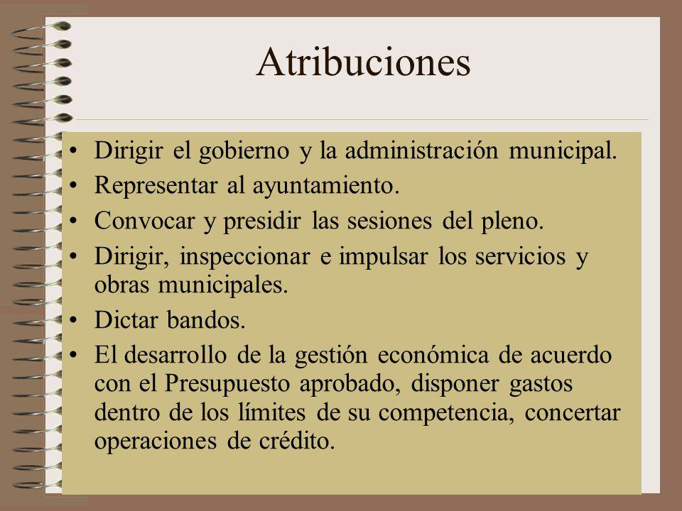 Atribuciones Dirigir el gobierno y la administración municipal.