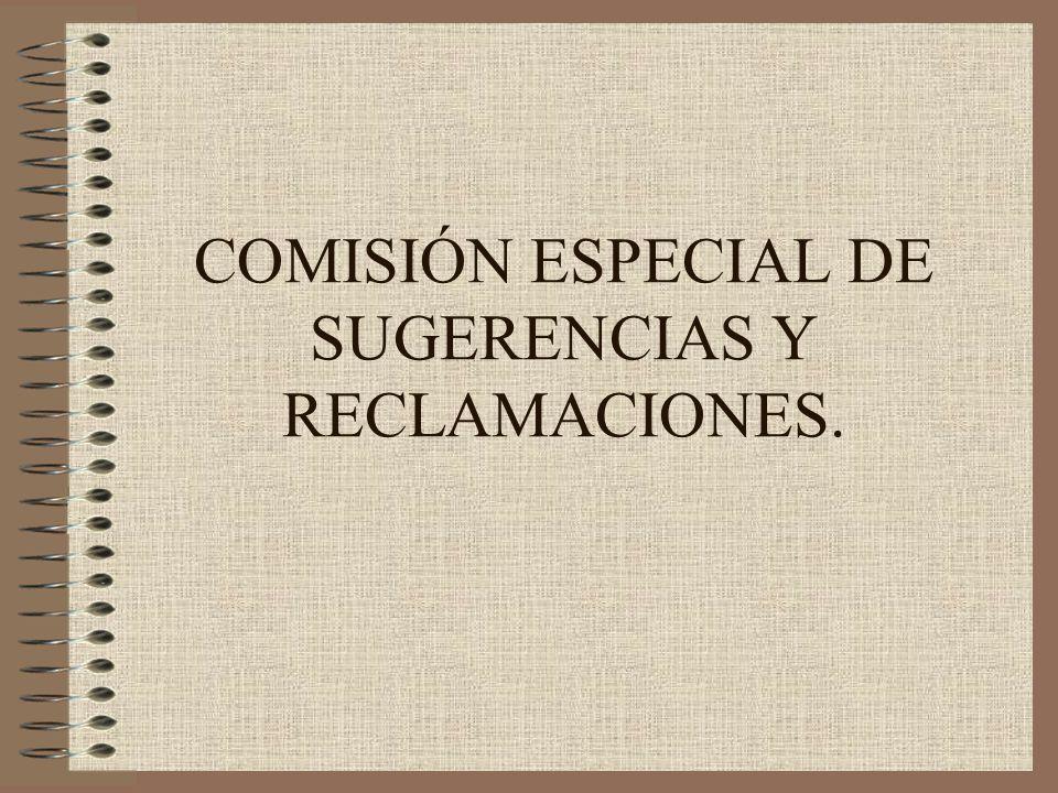 COMISIÓN ESPECIAL DE SUGERENCIAS Y RECLAMACIONES.