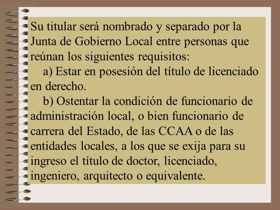 Su titular será nombrado y separado por la Junta de Gobierno Local entre personas que reúnan los siguientes requisitos: