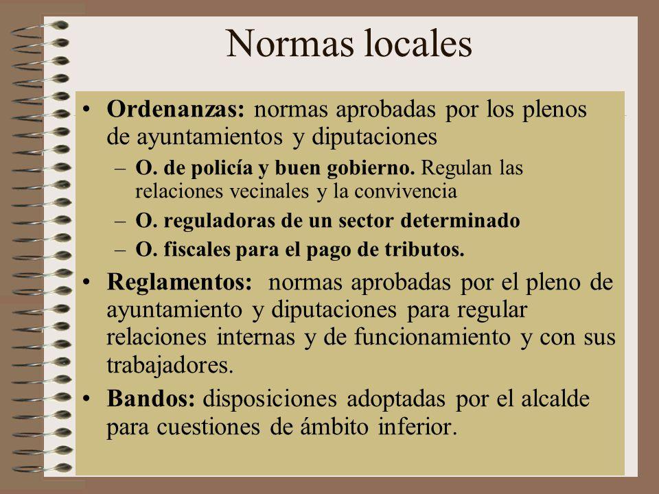Normas locales Ordenanzas: normas aprobadas por los plenos de ayuntamientos y diputaciones.