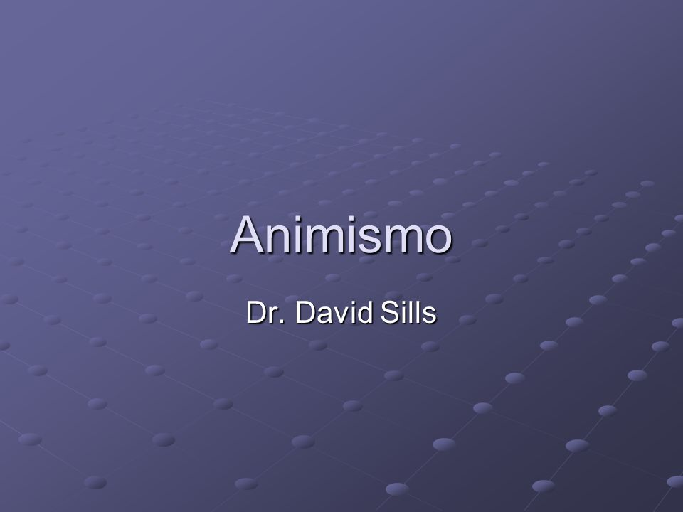 Animismo Dr. David Sills