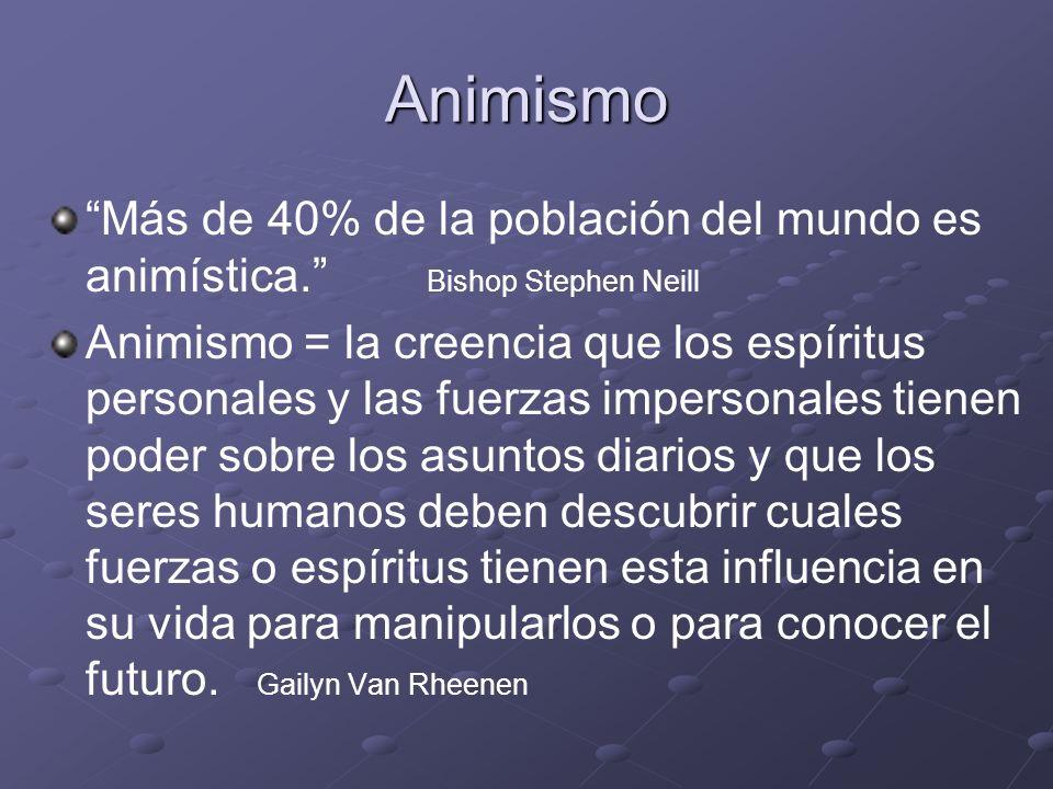 Animismo Más de 40% de la población del mundo es animística. Bishop Stephen Neill.