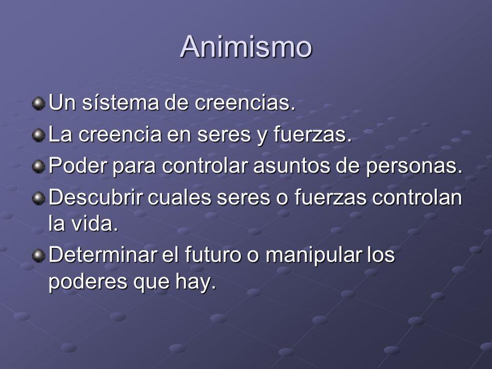 Animismo Un sístema de creencias. La creencia en seres y fuerzas.