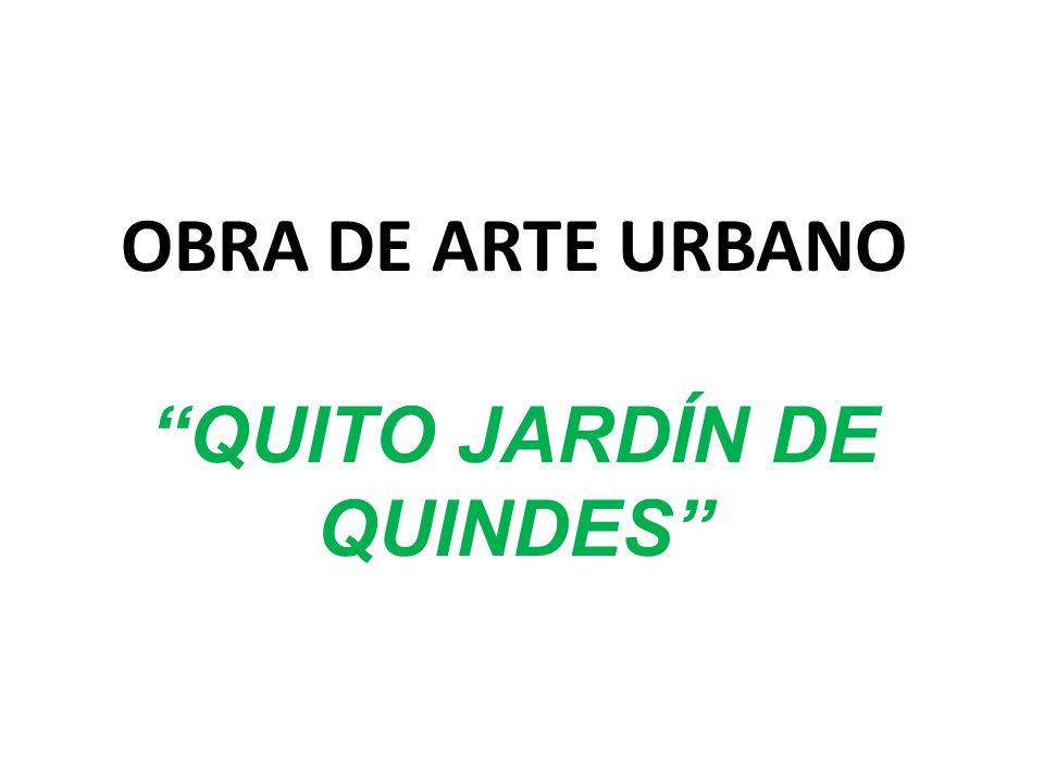 OBRA DE ARTE URBANO QUITO JARDÍN DE QUINDES