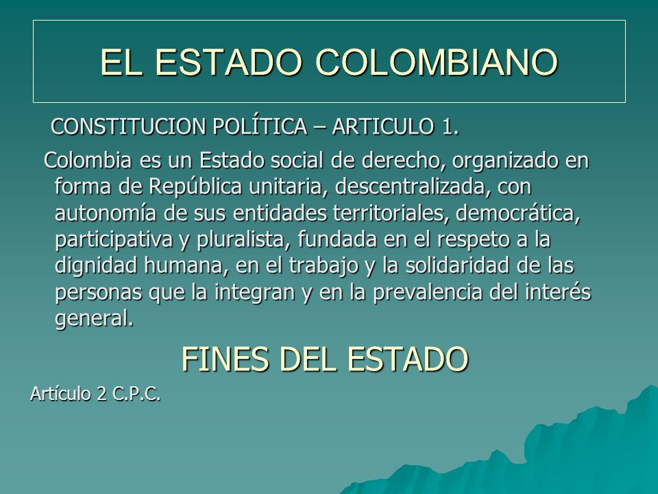 EL ESTADO COLOMBIANO FINES DEL ESTADO