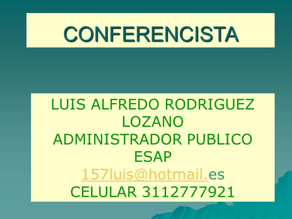 CONFERENCISTA LUIS ALFREDO RODRIGUEZ LOZANO ADMINISTRADOR PUBLICO ESAP