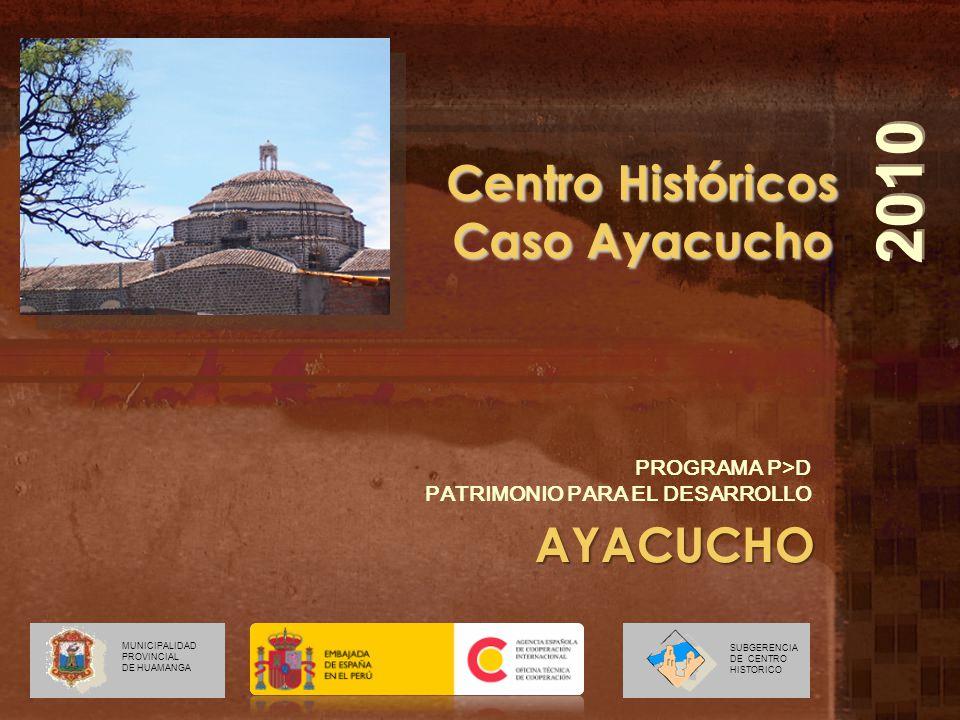 2010 Centro Históricos Caso Ayacucho AYACUCHO PROGRAMA P>D