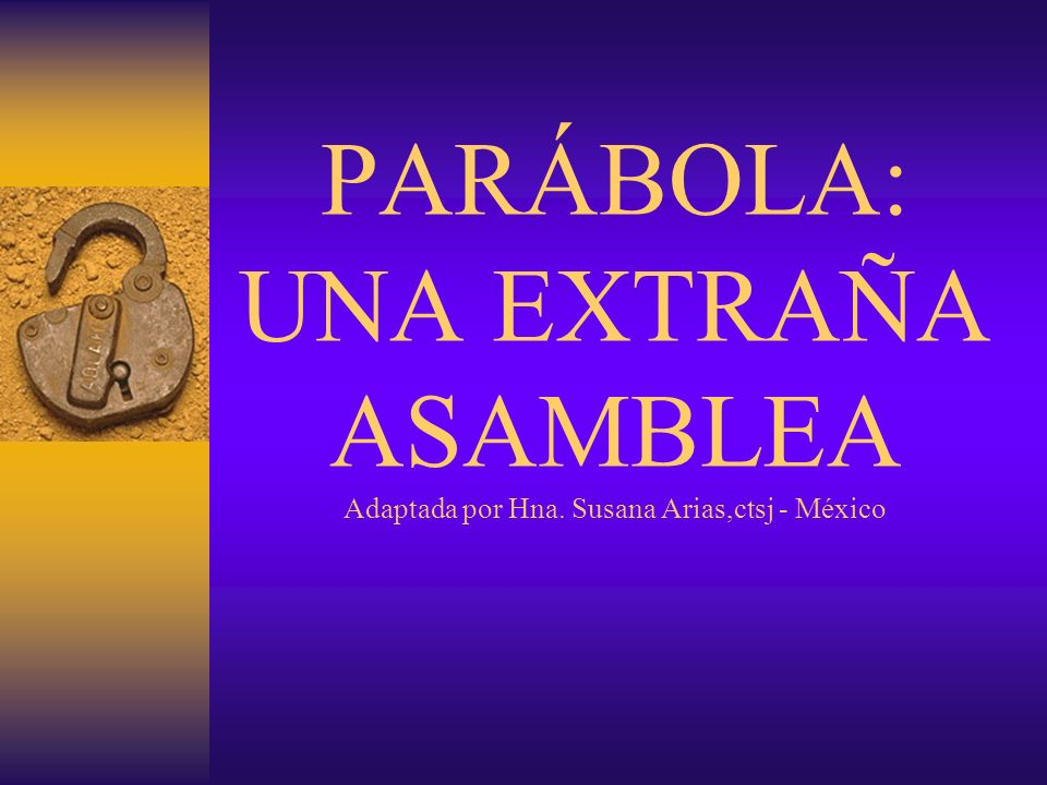 PARÁBOLA: UNA EXTRAÑA ASAMBLEA Adaptada por Hna
