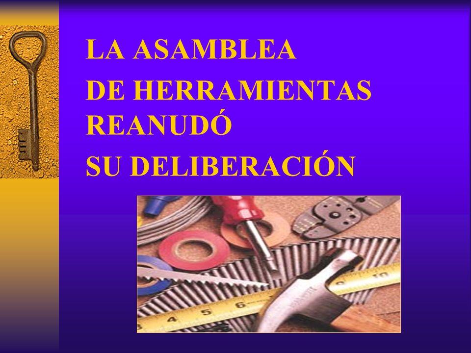 LA ASAMBLEA DE HERRAMIENTAS REANUDÓ SU DELIBERACIÓN