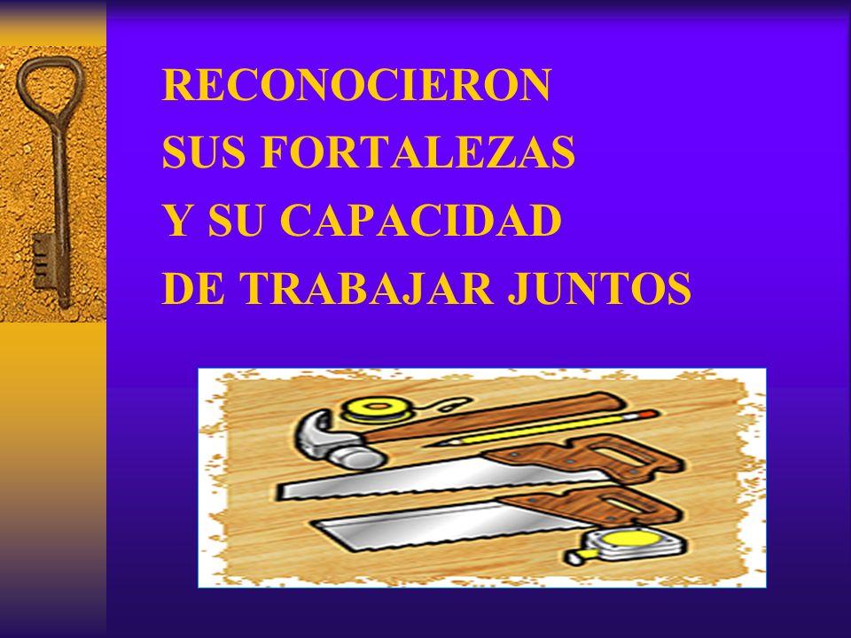 RECONOCIERON SUS FORTALEZAS Y SU CAPACIDAD DE TRABAJAR JUNTOS